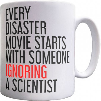 Every Disaster Movie Starts With Someone Ignoring A Scientist Ceramic Mug