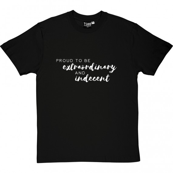 Proud To Be Extraordinary and Indecent T-Shirt