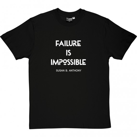 "Susan B. Anthony ""Failure Is Impossible"" Quote T-Shirt"