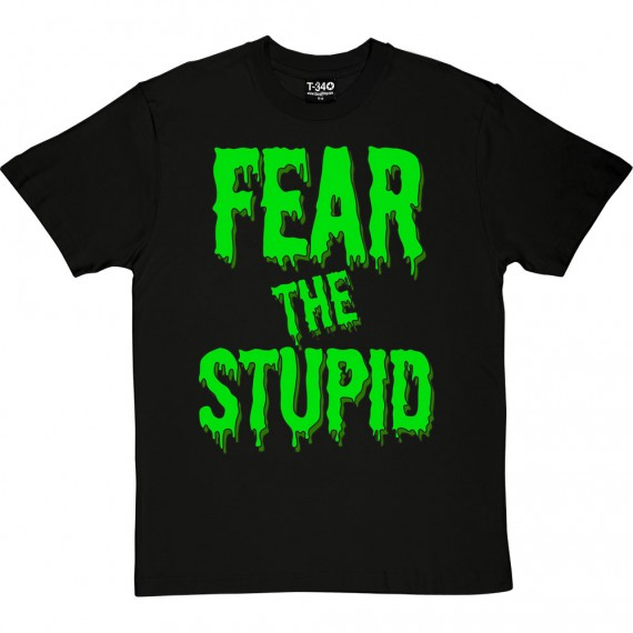 Fear The Stupid T-Shirt
