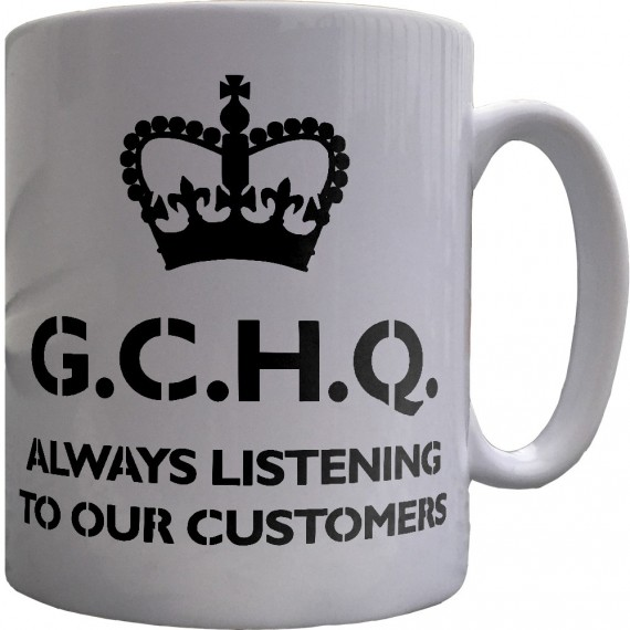 G.C.H.Q. Always Listening To Our Customers Ceramic Mug