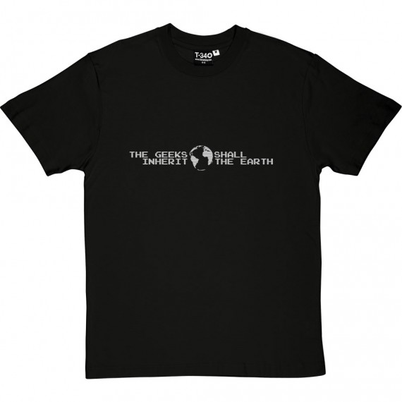The Geeks Shall Inherit The Earth T-Shirt