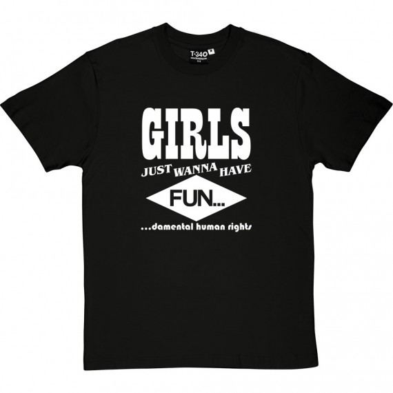 Girls Just Wanna Have Fun(damental Human Rights) T-Shirt