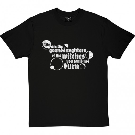 We Are The Granddaughters Of The Witches You Could Not Burn T-Shirt