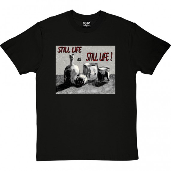 Still Life Is Still Life by Hadrian Richards T-Shirt