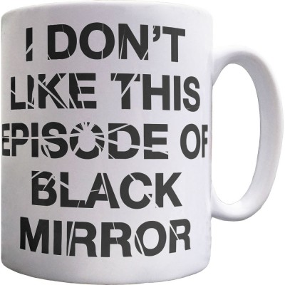 I Don't Like This Episode Of Black Mirror Ceramic Mug