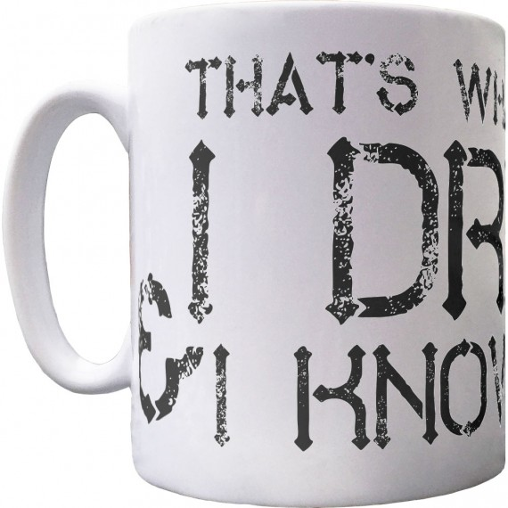 I Drink and I Know Things Ceramic Mug