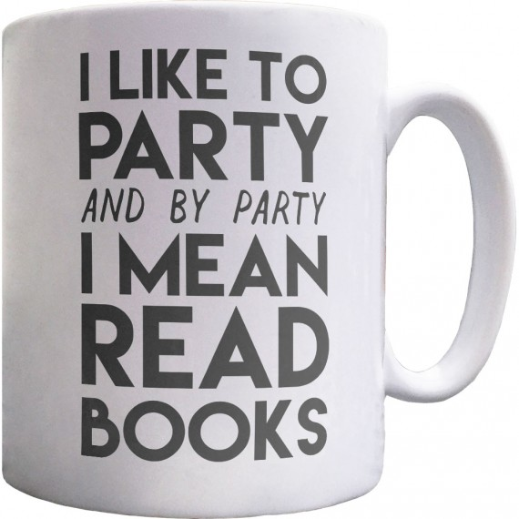 I Like To Party (and by party I mean read books) Ceramic Mug