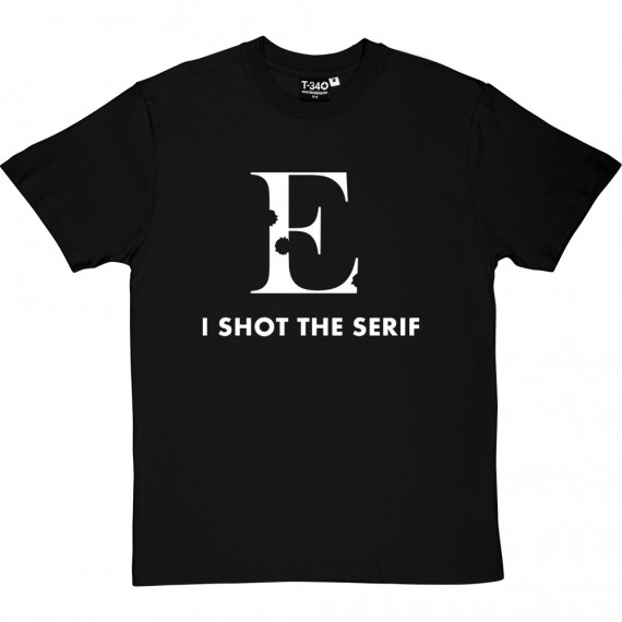 I Shot The Serif T-Shirt
