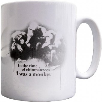 In The Time Of Chimpanzees I Was A Monkey Ceramic Mug