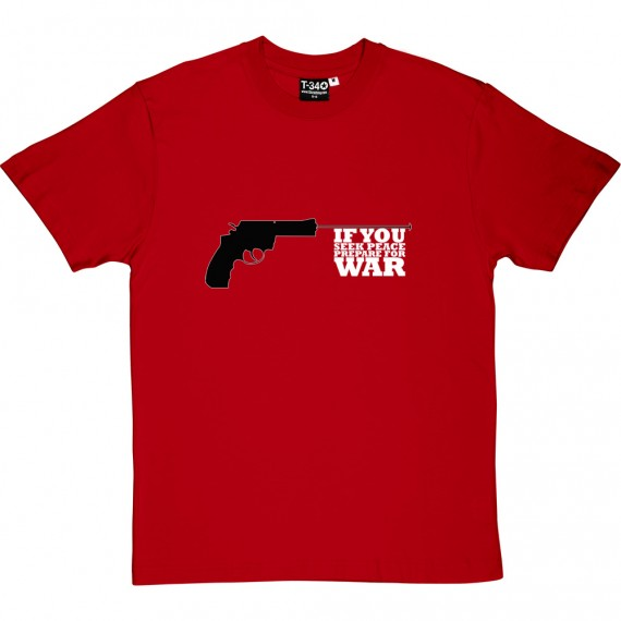 If You Seek Peace, Prepare For War T-Shirt