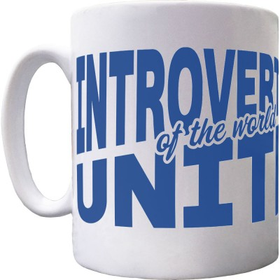 Introverts of the World Unite Ceramic Mug