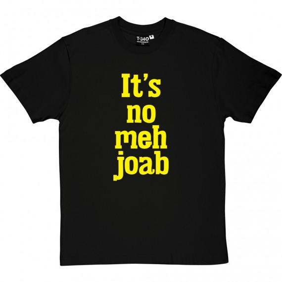 It's No Meh Joab T-Shirt