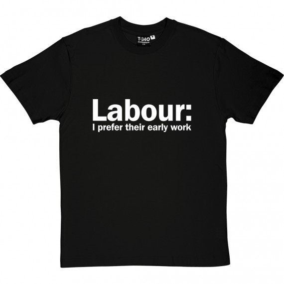 Labour: I Prefer Their Early Work T-Shirt