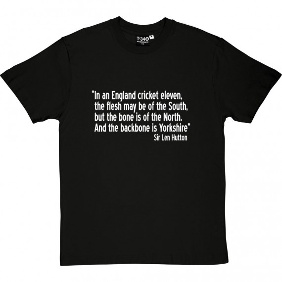 """Sir Len Hutton """"The Backbone Is Yorkshire"""" Quote T-Shirt"""