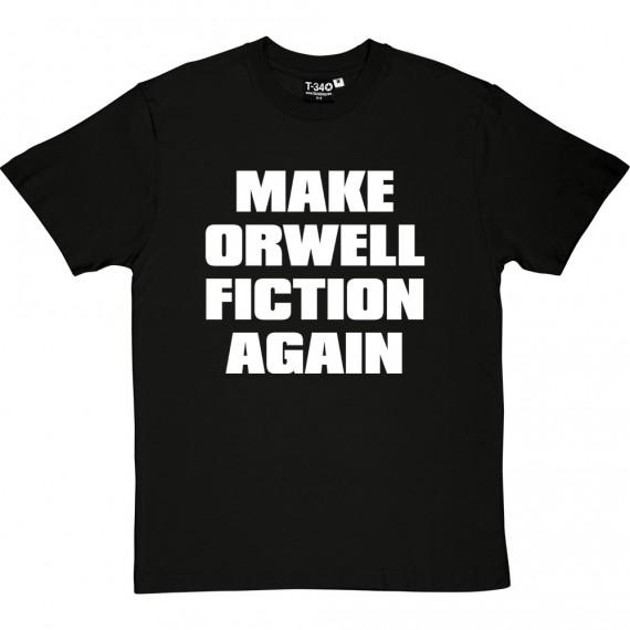 Make Orwell Fiction Again T-Shirt