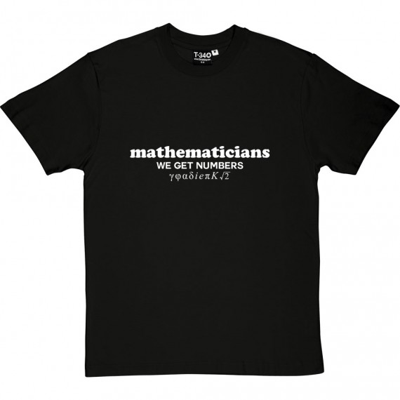 Mathematicians: We Get Numbers T-Shirt