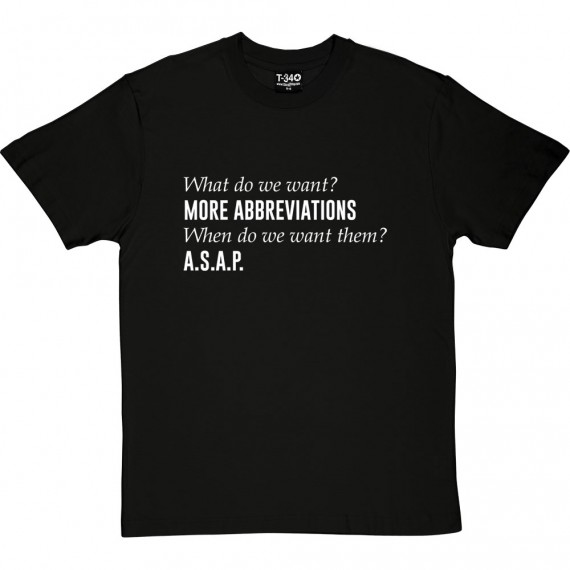 What Do We Want? More Abbreviations! T-Shirt