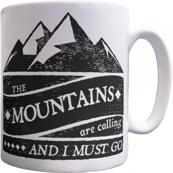 The Mountains Are Calling and I Must Go Ceramic Mug