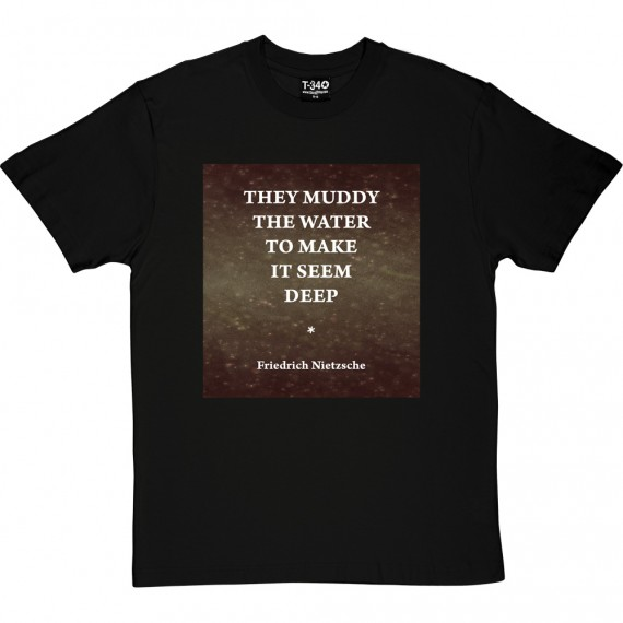 They Muddy The Water To Make It Seem Deep T-Shirt
