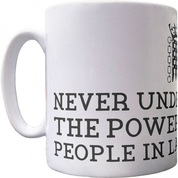 Never Underestimate The Power Of Stupid People In Large Groups Ceramic Mug
