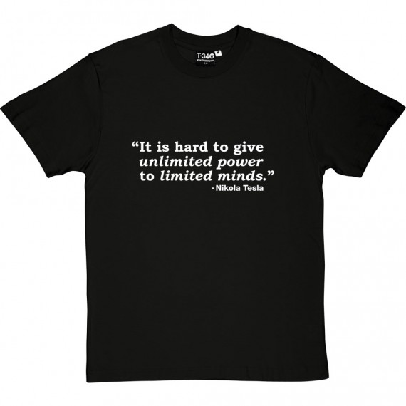 It's Hard To Give Unlimited Power To Limited Minds T-Shirt