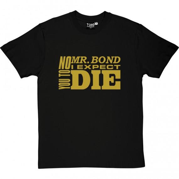 No, Mr Bond, I Expect You To Die T-Shirt