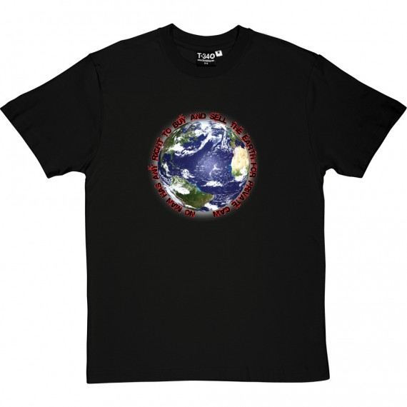 No Man Has Any Right To Buy And Sell The Earth T-Shirt