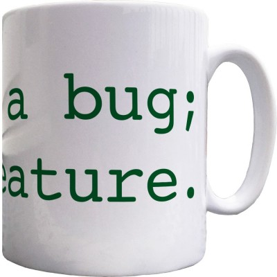 It's Not A Bug; It's A Feature Ceramic Mug