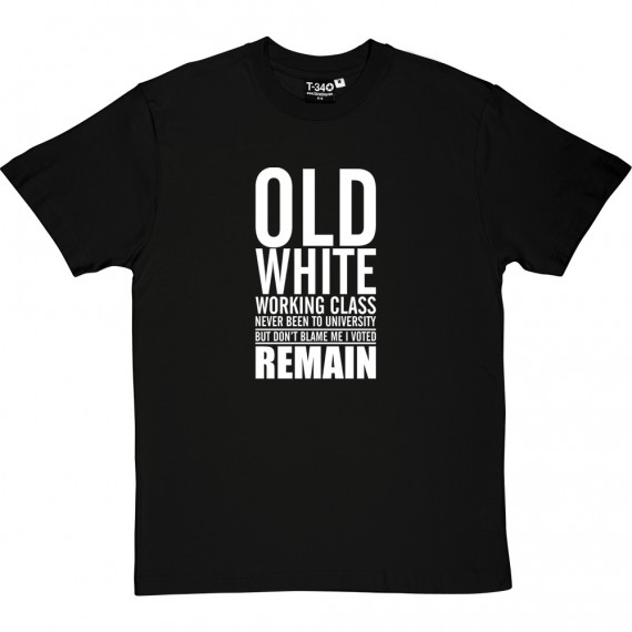 Old, White, Working Class: I Voted Remain T-Shirt