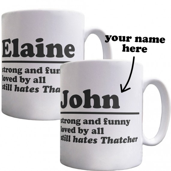Personalised Strong, Funny, Loved, Still Hates Thatcher Ceramic Mug