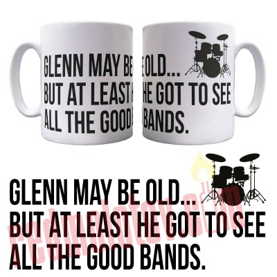 Personalised I May Be Old But At Least I Got To See All The Good Bands Ceramic Mug