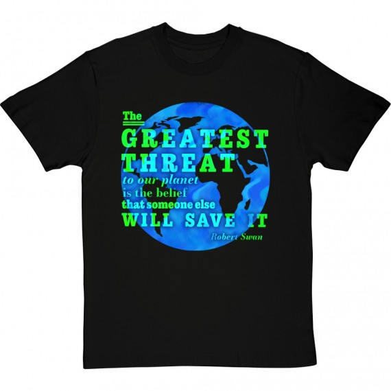 """Robert Swan """"The Greatest Threat To Our Planet"""" T-Shirt"""