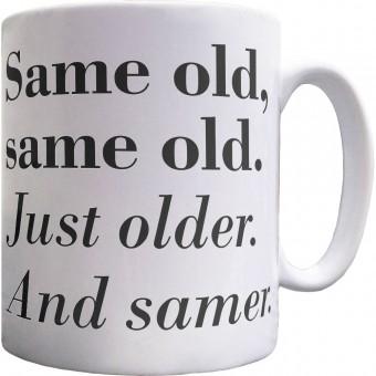Same Old, Same Old. Just Older. And Samer Ceramic Mug
