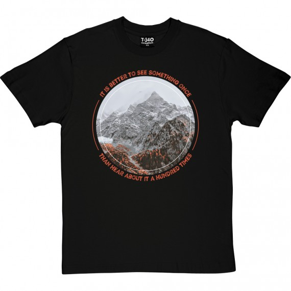 It Is Better To See Something Once Than Hear About It A Hundred Times T-Shirt