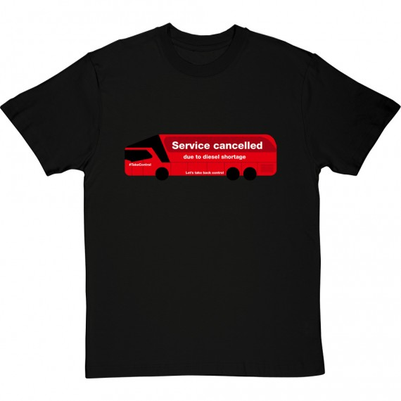 Service Cancelled Due To Diesel Shortage (Brexit Bus) T-Shirt