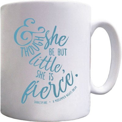And Though She Be But Little, She Is Fierce Ceramic Mug