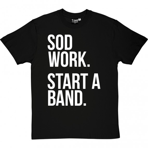 Sod Work; Start A Band T-Shirt