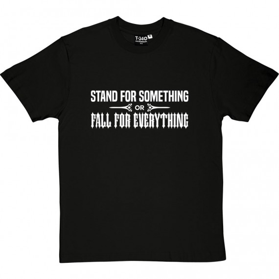 Stand For Something or Fall For Everything T-Shirt