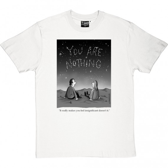 """""""It Really Makes You Feel Insignificant"""" T-Shirt"""