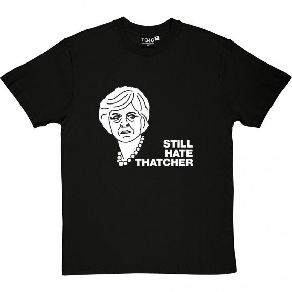 Still Hate Thatcher (Theresa May) T-Shirt
