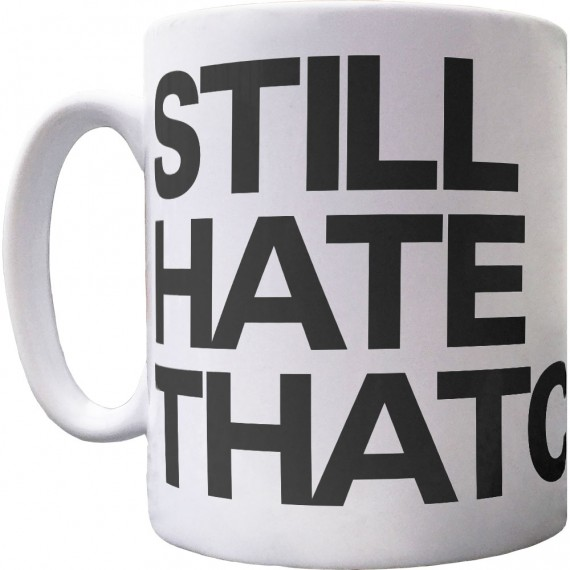 Still Hate Thatcher Ceramic Mug