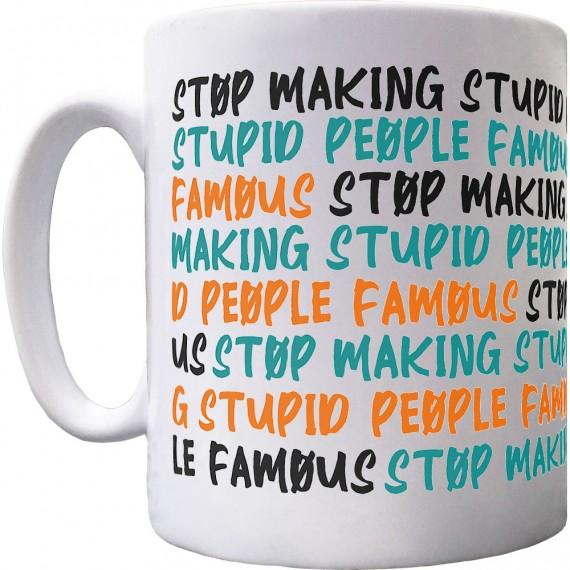 Stop Making Stupid People Famous Ceramic Mug