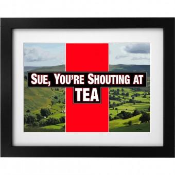 Sue, You're Shouting At Tea Art Print