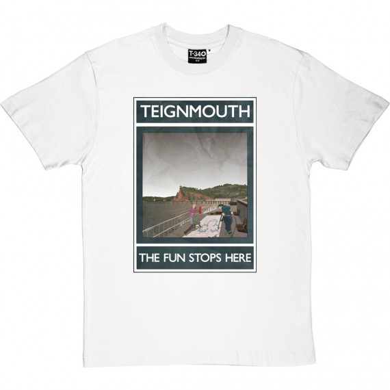 Teignmouth: The Fun Stops Here T-Shirt