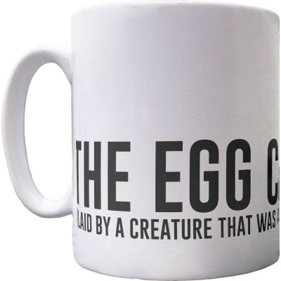 The Egg Came First.... Ceramic Mug