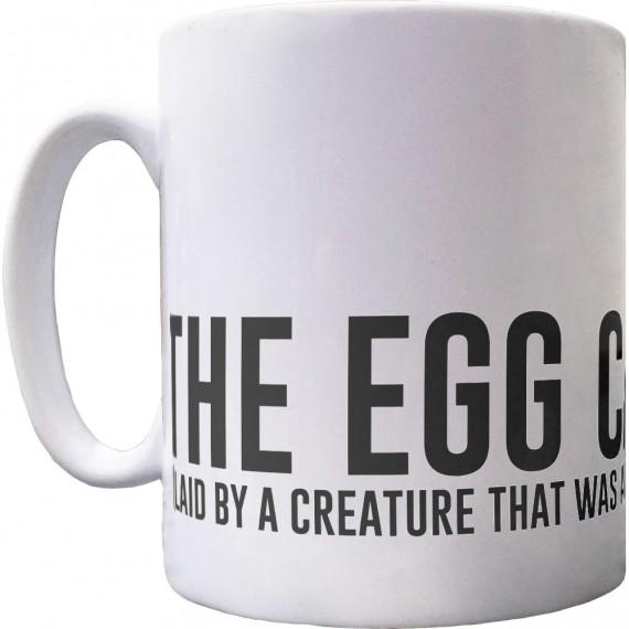 The Egg Came First.... Ceramic Mug