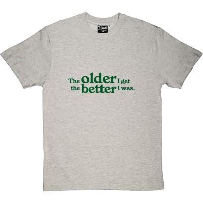 The Older I Get The Better I Was