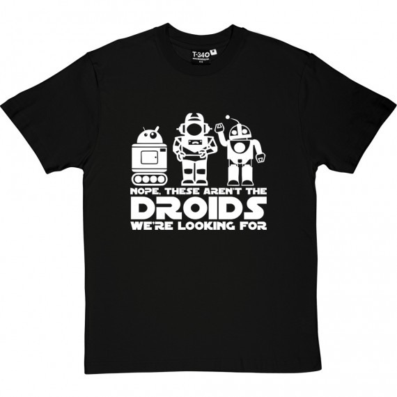 Nope, These Aren't The Droids We're Looking For T-Shirt