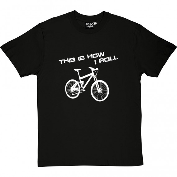 This Is How I Roll: Mountain Bike T-Shirt